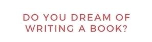 DO YOU DREAM OF WRITING A BOOK_